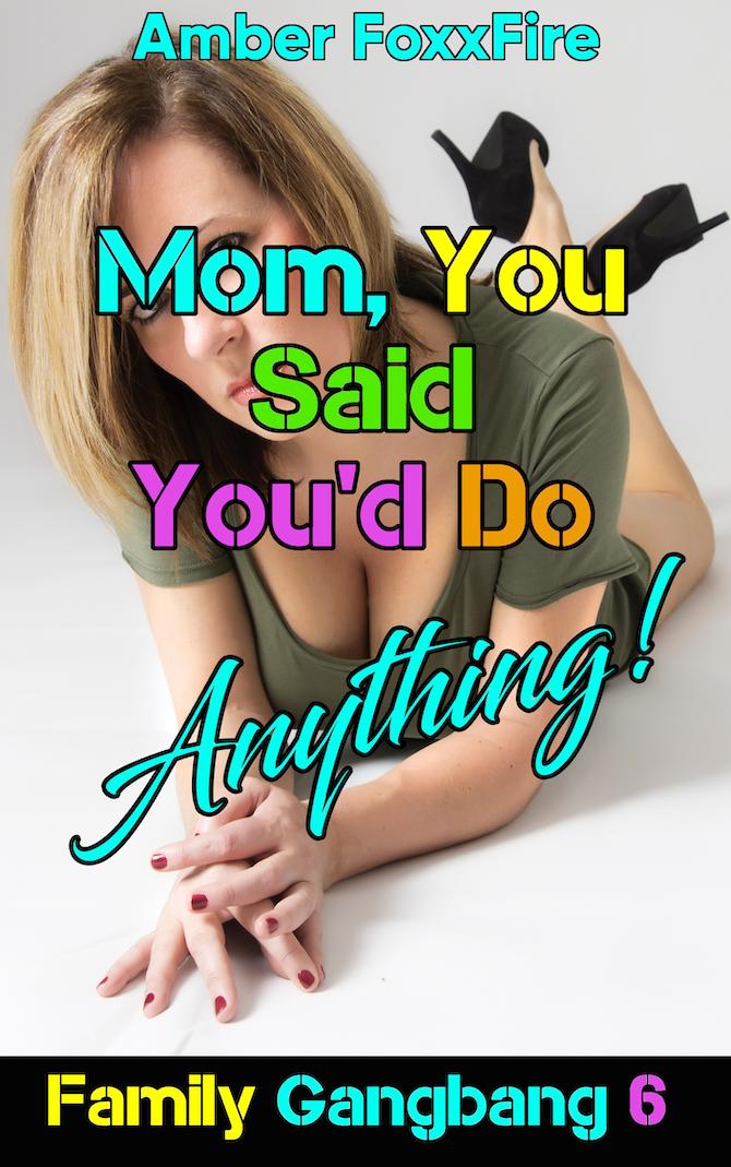 Family Gangbang 6: Mom, You Said Youd Do Anything! - Payhip
